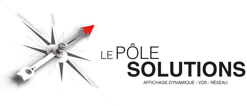 Le pôle solutions : affichage dynamique - VDS - réseau